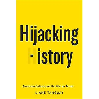 Hijacking History - American Culture and the War on Terror by Liane Ta