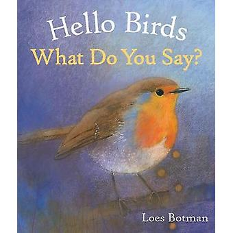 Hello Birds - What Do You Say? by Loes Botman - 9781782504887 Book