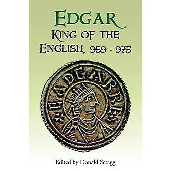 Edgar - King of the English 959-975 - New Interpretations by Donald Sc