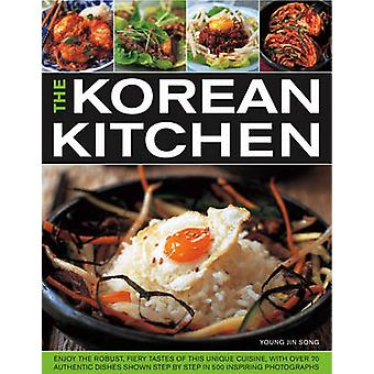 The Korean Kitchen - Enjoy the Robust - Fiery Tastes of This Unique Cu