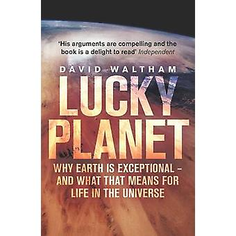 Lucky Planet - Why Earth is Exceptional - and What That Means for Life