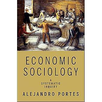 Economic Sociology - A Systematic Inquiry by Alejandro Portes - 978069