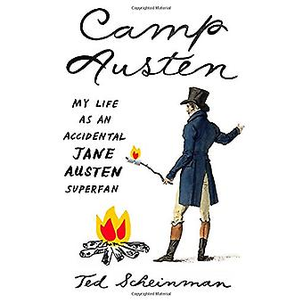 Camp Austen - My Life as an Accidental Jane Austen Superfan by Ted Sch