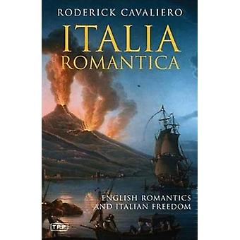 Italia Romantica - English Romantics and Italian Freedom (New edition)