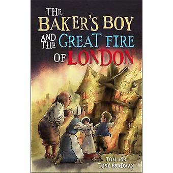 Baker's Boy i wielki pożar Londynu przez Tom Bradman – Tony Br