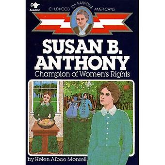 Susan B. Anthony: Champion of Women's Rights (Childhood of Famous Americans)