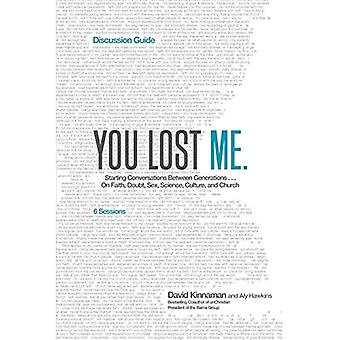 You Lost Me Discussion Guide: Why Young Christians are Leaving Church...and Rethinking Faith