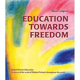 L'éducation vers la liberté: Rudolf Steiner Education - un aperçu des travaux des écoles Waldorf dans le monde entier