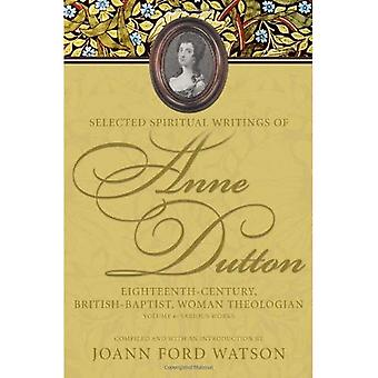 Selected Spiritual Writings of Anne Dutton: Eighteenth-Century, British-Baptist, Woman Theologian: Various Works