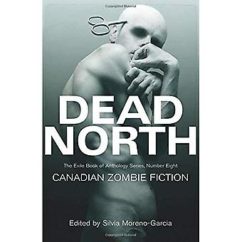 Dead North: Canadian Zombie Fiction (The Exile Book of Anthology Series)