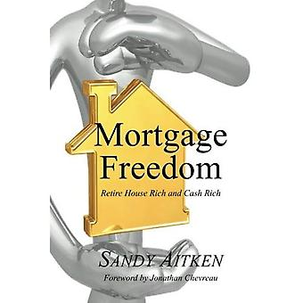 Mortgage Freedom Retire House Rich and Cash Rich by Aitken, Sandy ( Author ) ON Nov-27-2011, Paperback