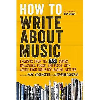 Come scrivere sulla musica: estratti dal 33 1/3 serie, riviste, libri e Blog con consigli da leader del settore...