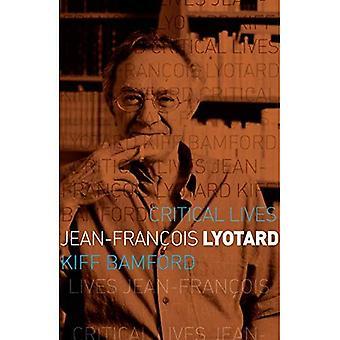 Jean-Francois Lyotard (Critical Lives)