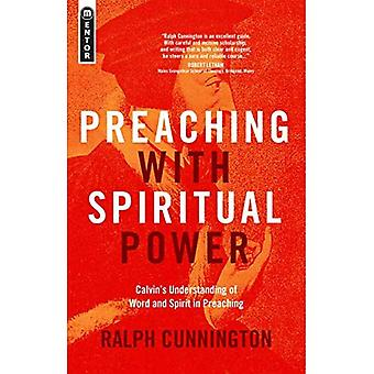 Preaching With Spiritual Power: Calvin�s Understanding of Word and Spirit in Preaching