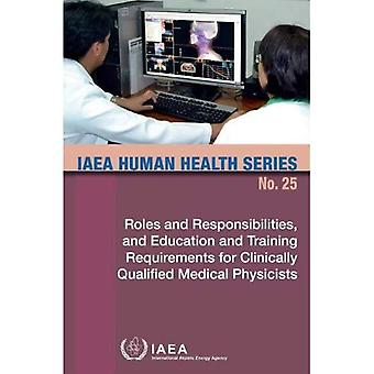 Roles and Responsibilities, and Education and Training Requirements for Clinically Qualified Medical Physicists...