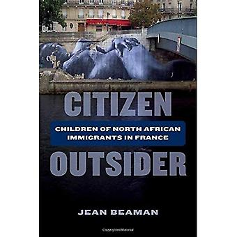 Citizen Outsider: Children of North African Immigrants� in France