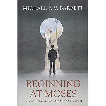 Beginning at Moses: A Guide to Finding Christ in� the Old Testament