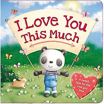 I Love You This Much: A Sweet Tale for the One You Love [Board book]