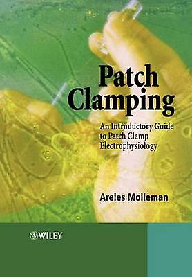 Patch Clamping An Introductory Guide to Patch Clamp Electrophysiology by Mollehomme & Areles
