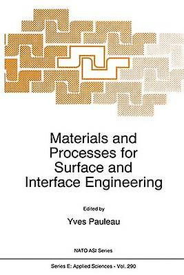 Materials and Processes for Surface and Interface Engineering by Pauleau & Y.
