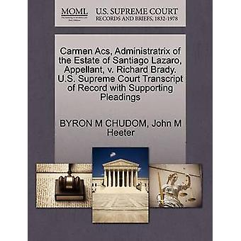Carmen Acs Administratrix of the Estate of Santiago Lazaro Appellant v. Richard Brady. U.S. Supreme Court Transcript of Record with Supporting Pleadings by CHUDOM & BYRON M