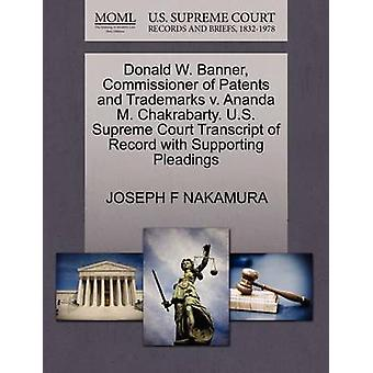 Donald W. Banner Commissioner of Patents and Trademarks v. Ananda M. Chakrabarty. U.S. Supreme Court Transcript of Record with Supporting Pleadings by NAKAMURA & JOSEPH F