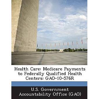 Hälso-och sjukvård Medicare betalningar till kvalificerade federalt vårdcentraler GAO10576R av US Government Accountability Office G
