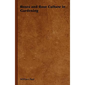 Roses and Rose Culture in Gardening by Paul & William