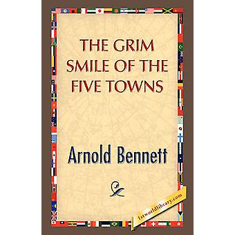The Grim Smile of the Five Towns by Bennett & Arnold