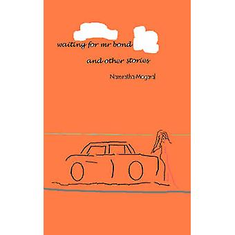 Waiting for Mr. Bond and Other Stories by Mogaral & Namratha