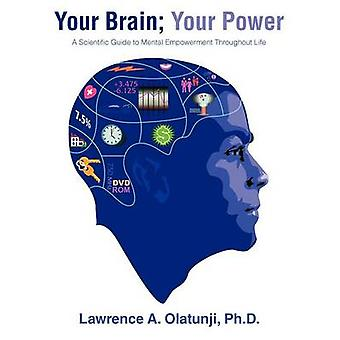Your Brain Your Power A Scientific Guide to Mental Empowerment Throughout Life by Olatunji Ph. D. & Lawrence A.