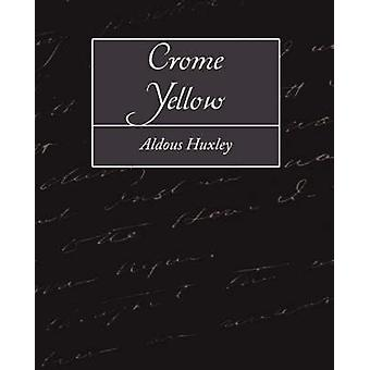 Crome Yellow by Huxley & Aldous