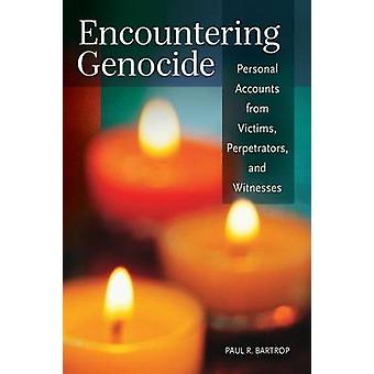 Encountering Genocide Personal Accounts from Victims Perpetrators and Witnesses by Bartrop & Paul