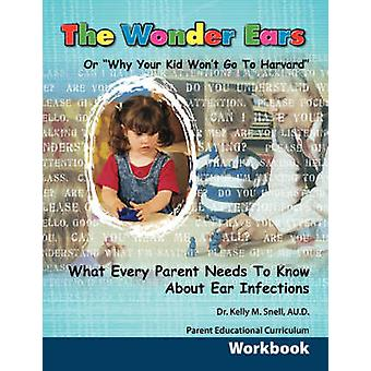The Wonder Ears or Why Your Kid Wont Go To Harvard Parent Educational Curriculum Workbook by Snell & Dr. Kelly & M.