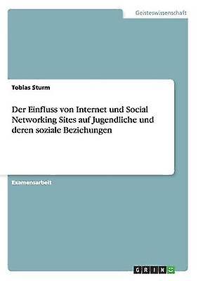 Der Einfluss von Internet und Social Networking Sites auf Jugendliche und deren soziale Beziehungen by Sturm & Tobias
