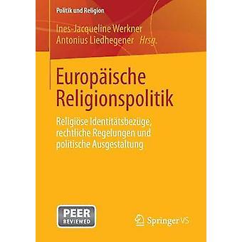 Europaische Religionspolitik Religiose Identitatsbezuge Rechtliche Regelungen Und Politische Ausgestaltung by Werkner & InesJacqueline