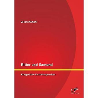 Ritter und Samurai Kriegerische Vorstellungswelten av Gutjahr & Johann