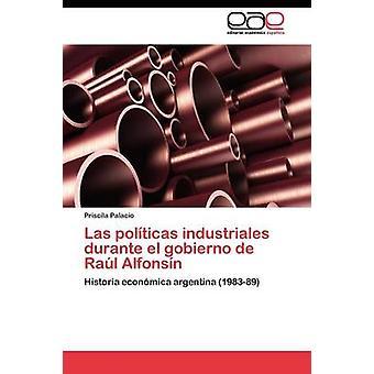 Las polticas industriales durante el gobierno de Ral Alfonsn door Palacio Priscila