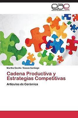 Cadena Productiva y Estrategias Competitivas by Yescas Santiago Martha Cecilia