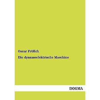 Die dynamoelektrische Maschine by Frlich & Oscar
