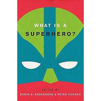 What is a Superhero? by Robin S. Rosenberg - 9780199795277 Book