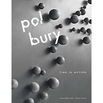 Pol Bury - Time in Motion by Kurt Boodt - Paul Dujardin - Pamela M. Le
