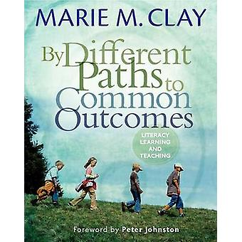 By Different Paths to Common Outcomes - Literacy - Learning - and Teac
