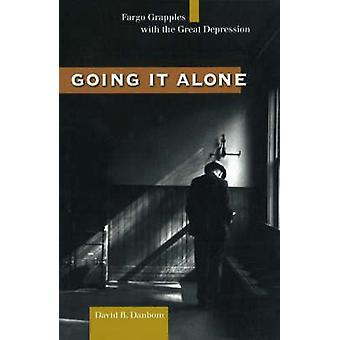 Going it Alone - Fargo Grapples with the Great Depression by David B.