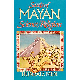 Secrets of Mayan Science/Religion by Hunbatz Men - D.G. Ayala - J.J.