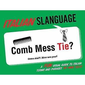 Italian Slanguage - A Fun Visual Guide to Italian Terms and Phrases by