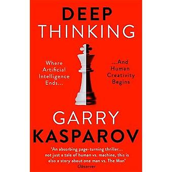 Deep Thinking - Where Machine Intelligence Ends and Human Creativity B