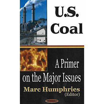 US Coal - A Primer on the Major Issues by Marc Humphries - 97815945404
