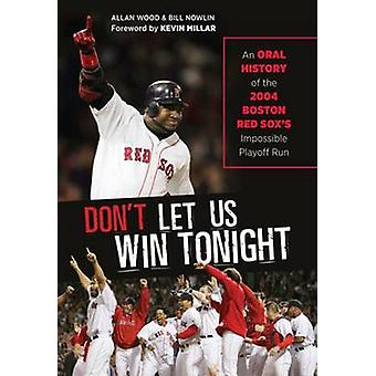Don't Let Us Win Tonight - An Oral History of the 2004 Boston Red Sox'