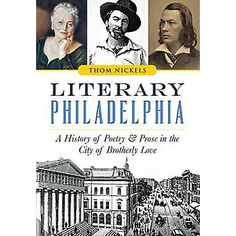 Literary Philadelphia - A History of Poetry and Prose in the City of B